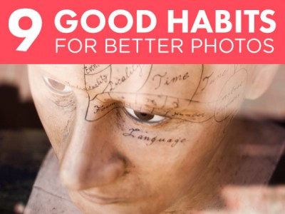 9 Good Habits For Better Photos