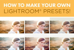 How To Make Your Own Presets In Lightroom