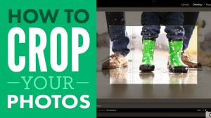 How To Crop Your Photos With Lightroom
