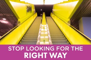 Stop Looking For The Right Way