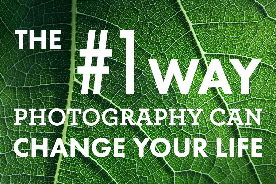 The #1 Way Photography Can Change Your Life