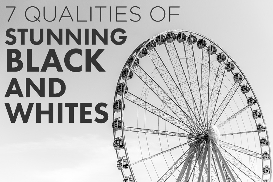 7 Qualities of Stunning Black and Whites