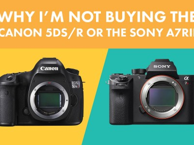 Why I'm not buying the Canon 5DS/R or the Sony a7RII