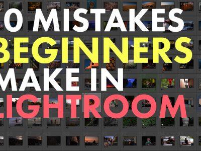 10 Mistakes Beginners Make In Lightroom