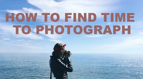 How To Find Time To Photograph